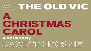 At The Old Vic - A Christmas Carol - A version by Jack Thorne